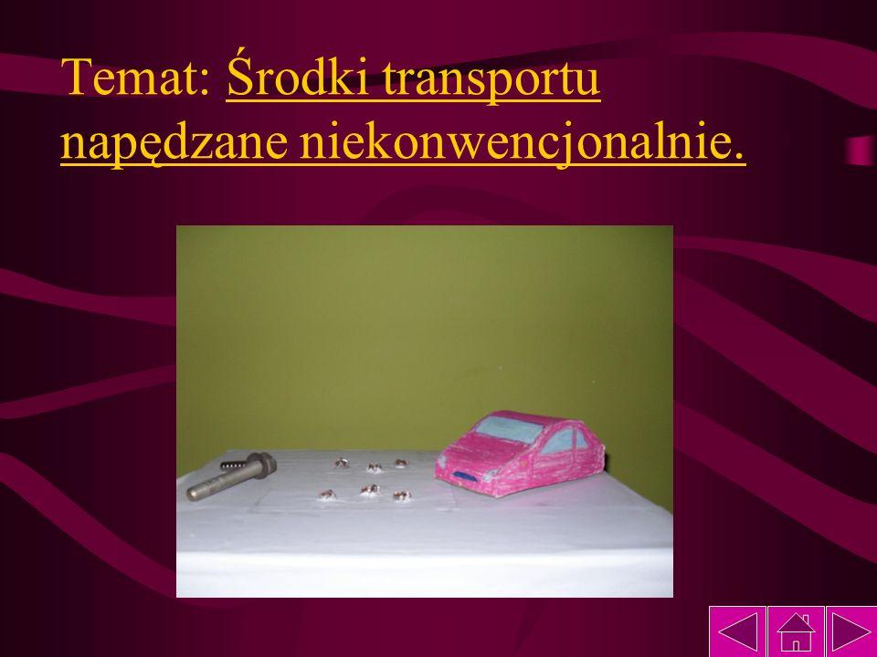 Temat: Środki transportu napędzane niekonwencjonalnie.