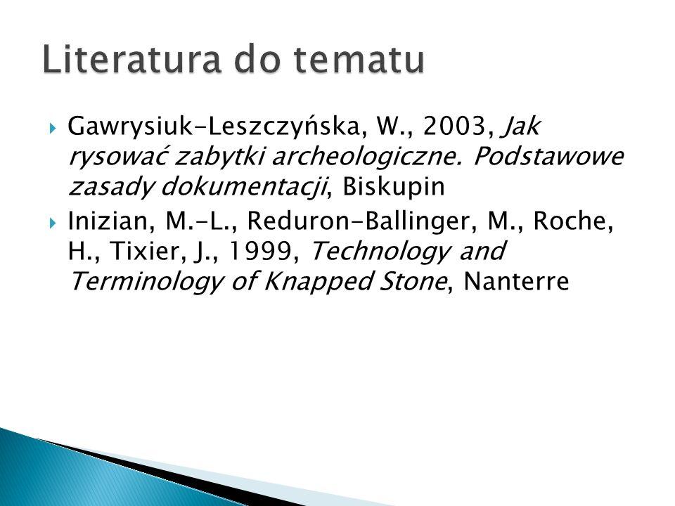 Literatura do tematuGawrysiuk-Leszczyńska, W., 2003, Jak rysować zabytki archeologiczne. Podstawowe zasady dokumentacji, Biskupin.