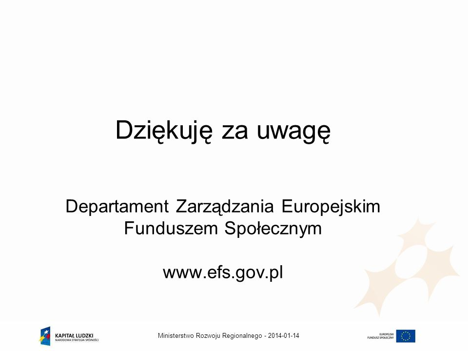 Dziękuję za uwagę Departament Zarządzania Europejskim Funduszem Społecznym www.efs.gov.pl