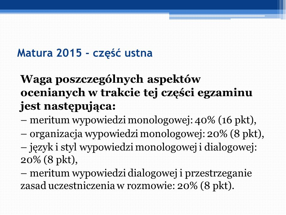 Matura 2015 - część ustna Waga poszczególnych aspektów ocenianych w trakcie tej części egzaminu jest następująca: