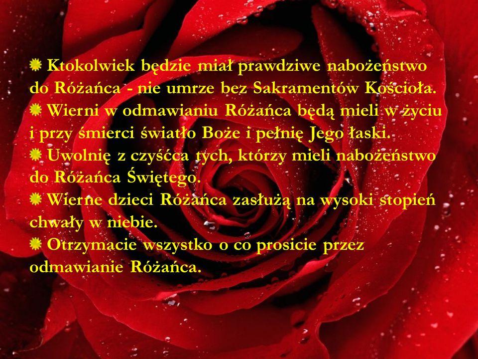 Ktokolwiek będzie miał prawdziwe nabożeństwo do Różańca - nie umrze bez Sakramentów Kościoła.