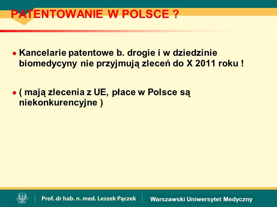 PATENTOWANIE W POLSCE Kancelarie patentowe b. drogie i w dziedzinie biomedycyny nie przyjmują zleceń do X 2011 roku !