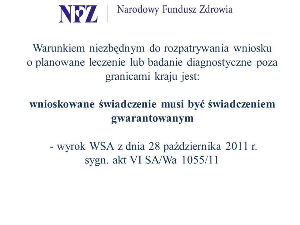 Warunkiem niezbędnym do rozpatrywania wniosku o planowane leczenie lub badanie diagnostyczne poza granicami kraju jest: wnioskowane świadczenie musi być świadczeniem gwarantowanym - wyrok WSA z dnia 28 października 2011 r.