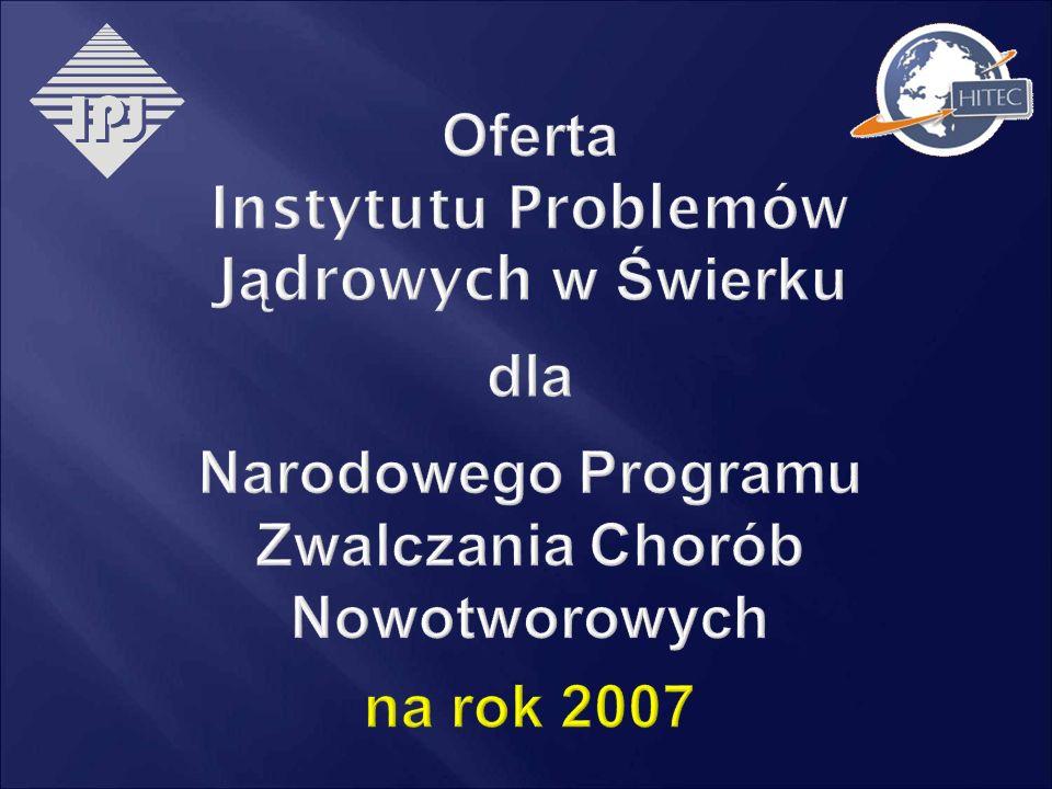 Oferta Instytutu Problemów Jądrowych w Świerku dla Narodowego Programu Zwalczania Chorób Nowotworowych na rok 2007
