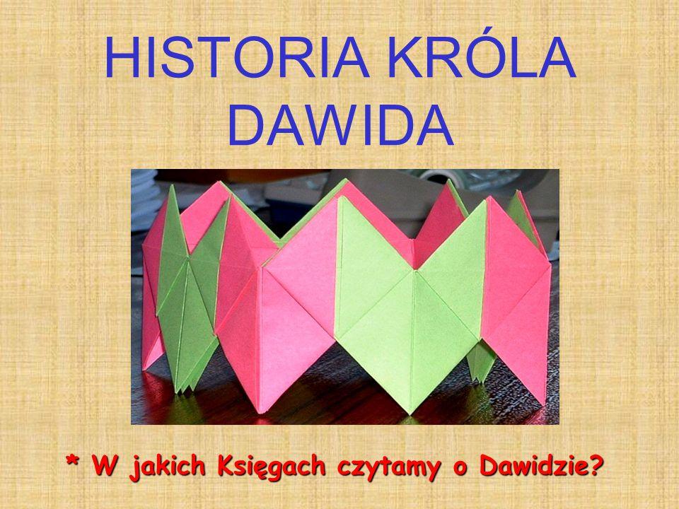 HISTORIA KRÓLA DAWIDA * W jakich Księgach czytamy o Dawidzie