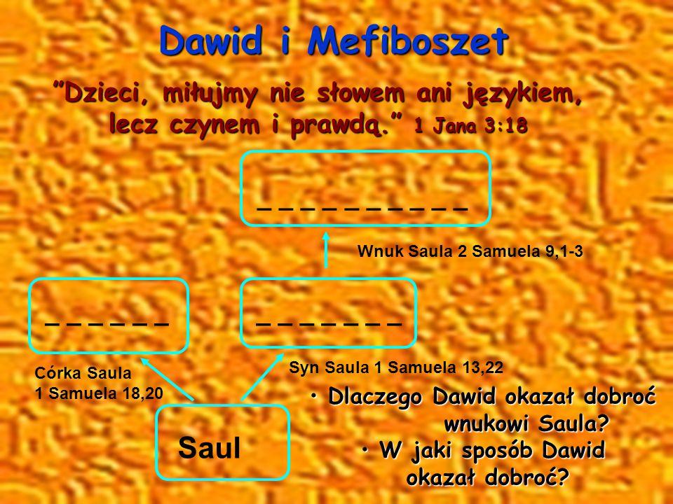 Dawid i Mefiboszet Saul Dzieci, miłujmy nie słowem ani językiem,