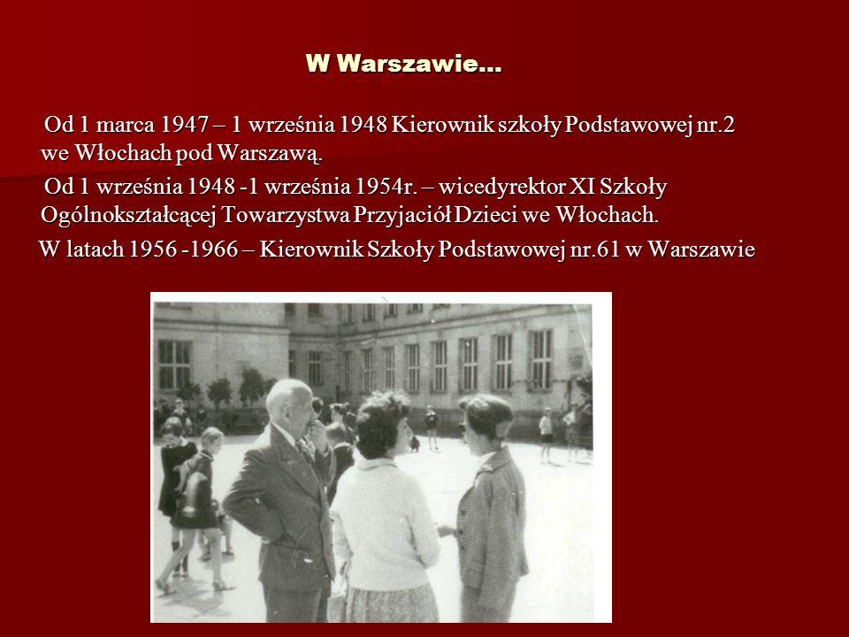 W latach 1956 -1966 – Kierownik Szkoły Podstawowej nr.61 w Warszawie