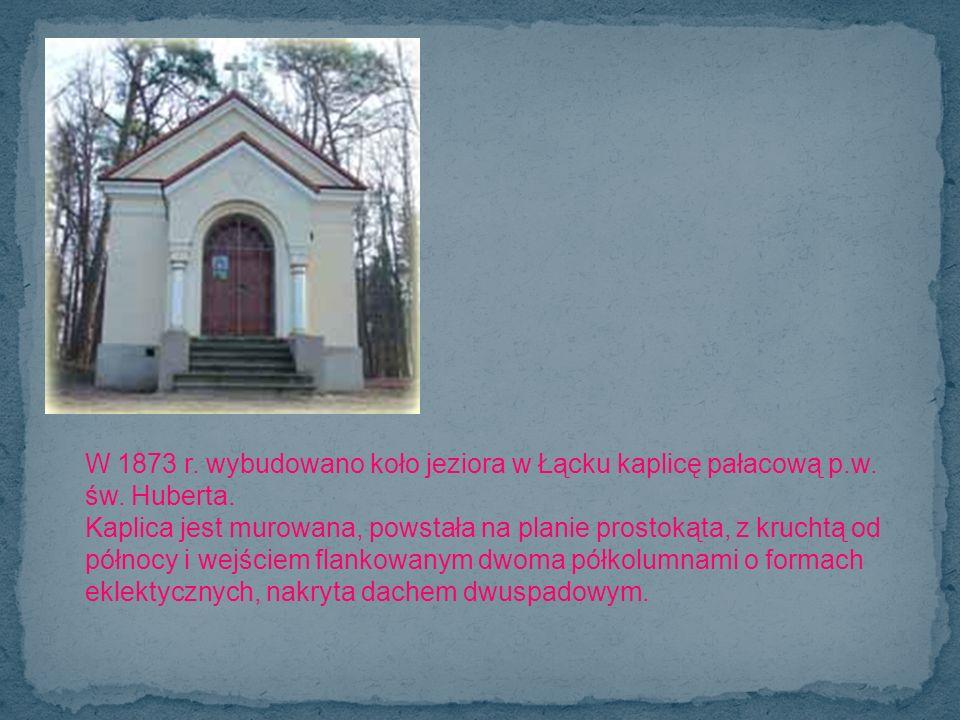 W 1873 r. wybudowano koło jeziora w Łącku kaplicę pałacową p. w. św