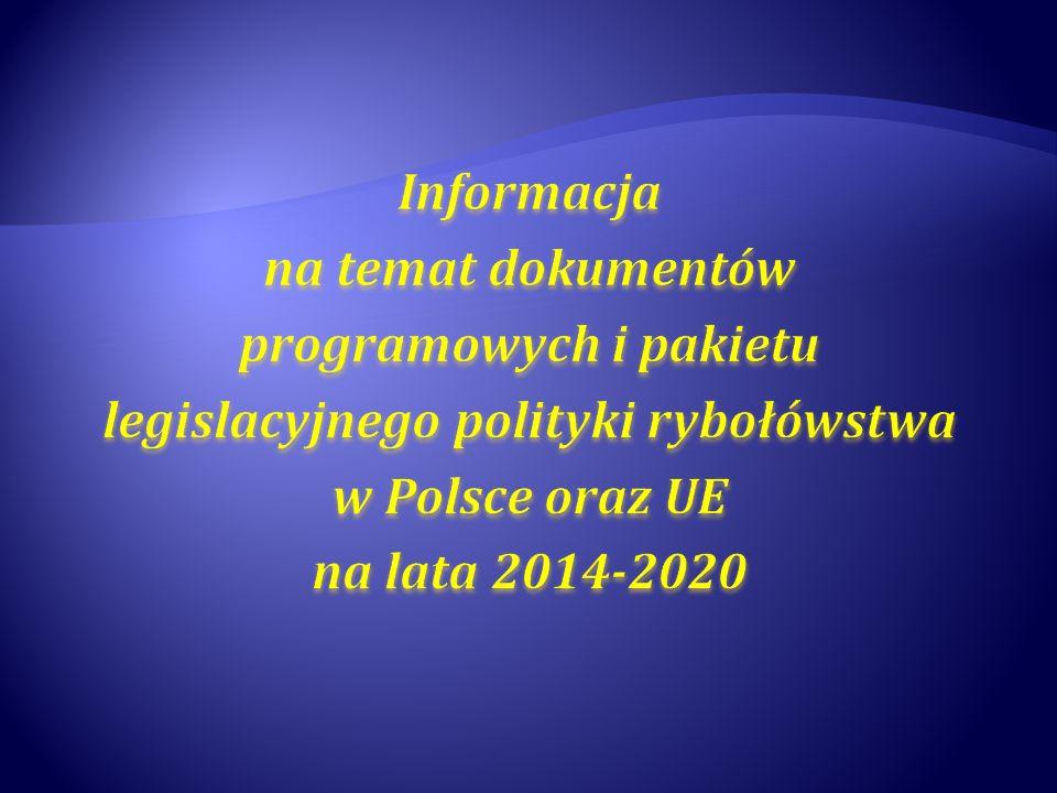 Informacja na temat dokumentów programowych i pakietu legislacyjnego polityki rybołówstwa w Polsce oraz UE na lata 2014-2020