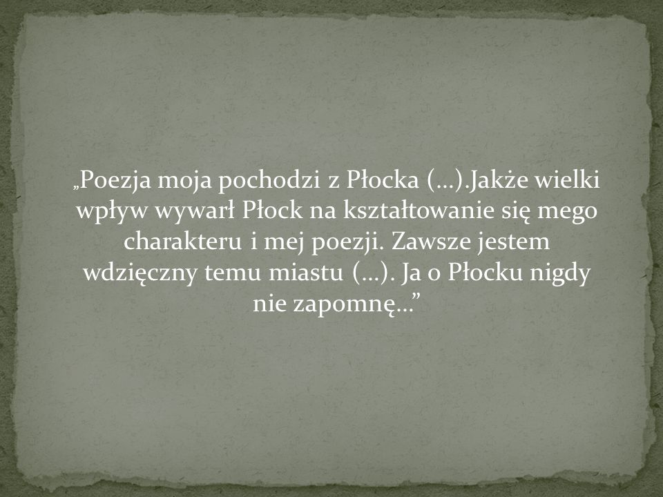 """""""Poezja moja pochodzi z Płocka (…)"""