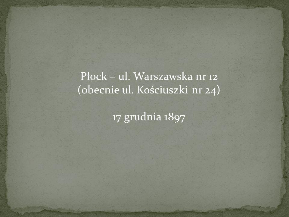 Płock – ul. Warszawska nr 12 (obecnie ul. Kościuszki nr 24)