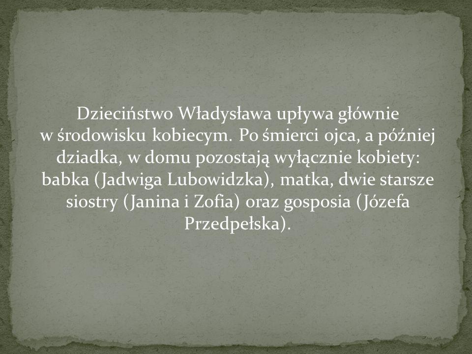 Dzieciństwo Władysława upływa głównie w środowisku kobiecym