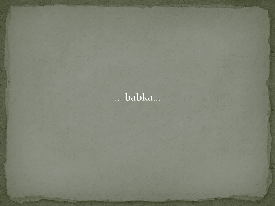 … babka…