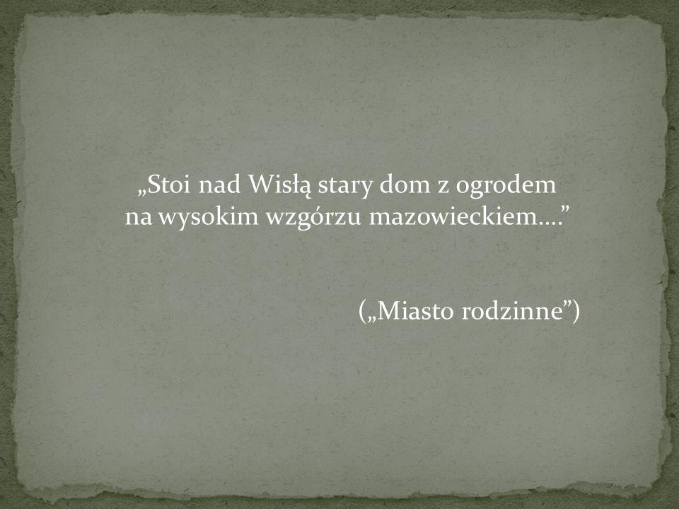"""""""Stoi nad Wisłą stary dom z ogrodem na wysokim wzgórzu mazowieckiem…."""