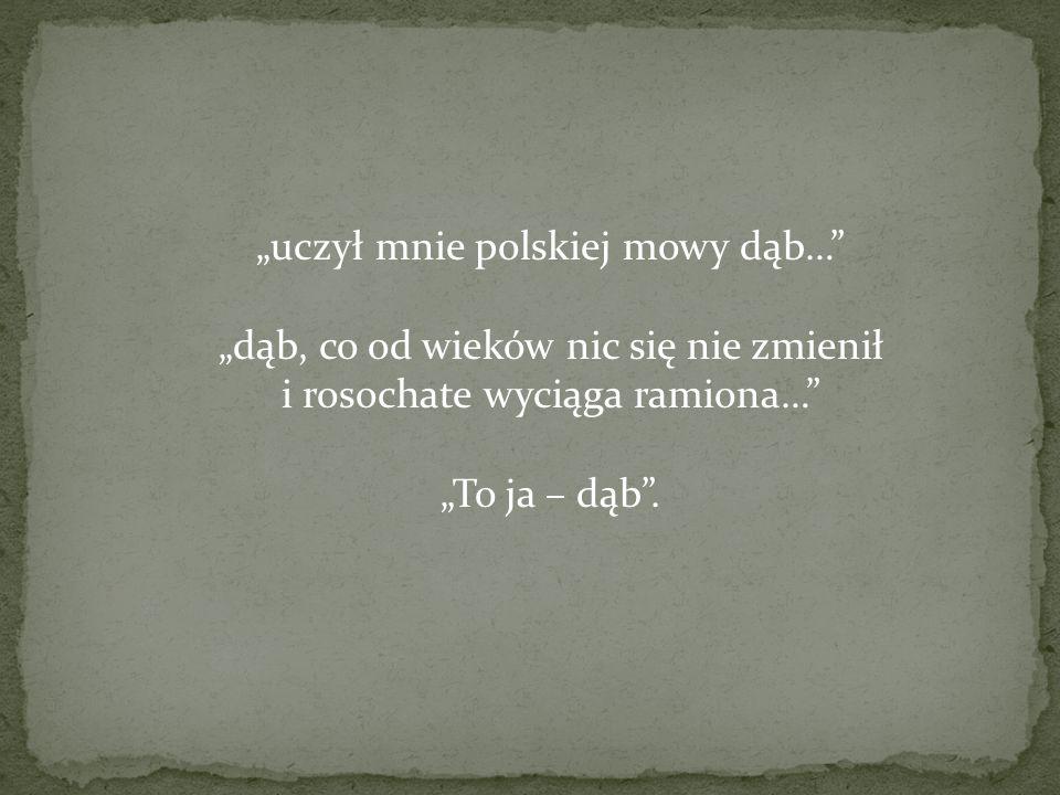 """""""uczył mnie polskiej mowy dąb…"""