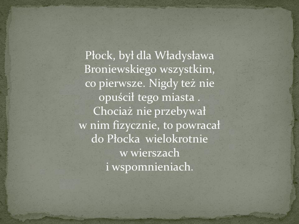 Płock, był dla Władysława Broniewskiego wszystkim, co pierwsze