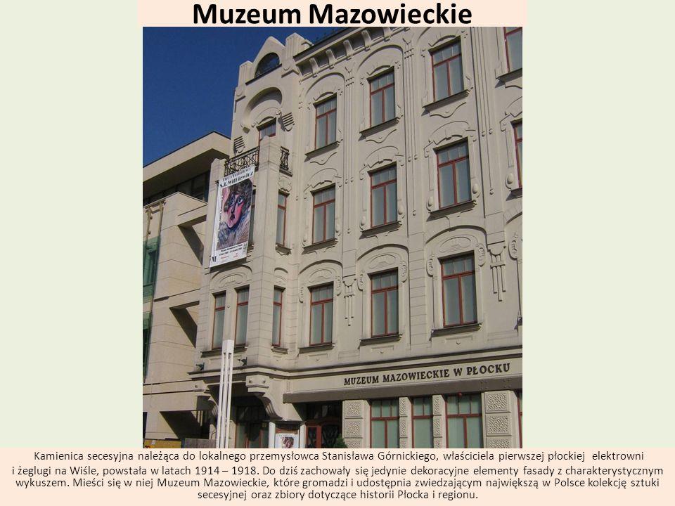 Muzeum Mazowieckie Kamienica secesyjna należąca do lokalnego przemysłowca Stanisława Górnickiego, właściciela pierwszej płockiej elektrowni.