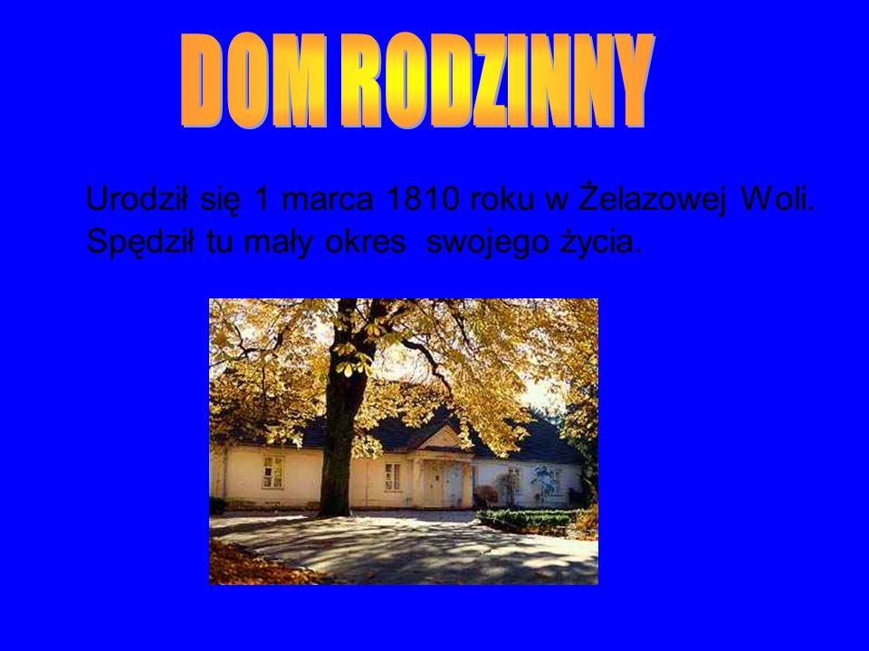 DOM RODZINNY Urodził się 1 marca 1810 roku w Żelazowej Woli. Spędził tu mały okres swojego życia.