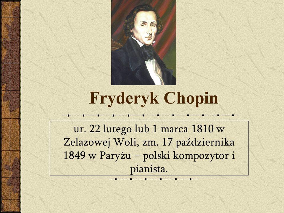 Fryderyk Chopin ur. 22 lutego lub 1 marca 1810 w Żelazowej Woli, zm.