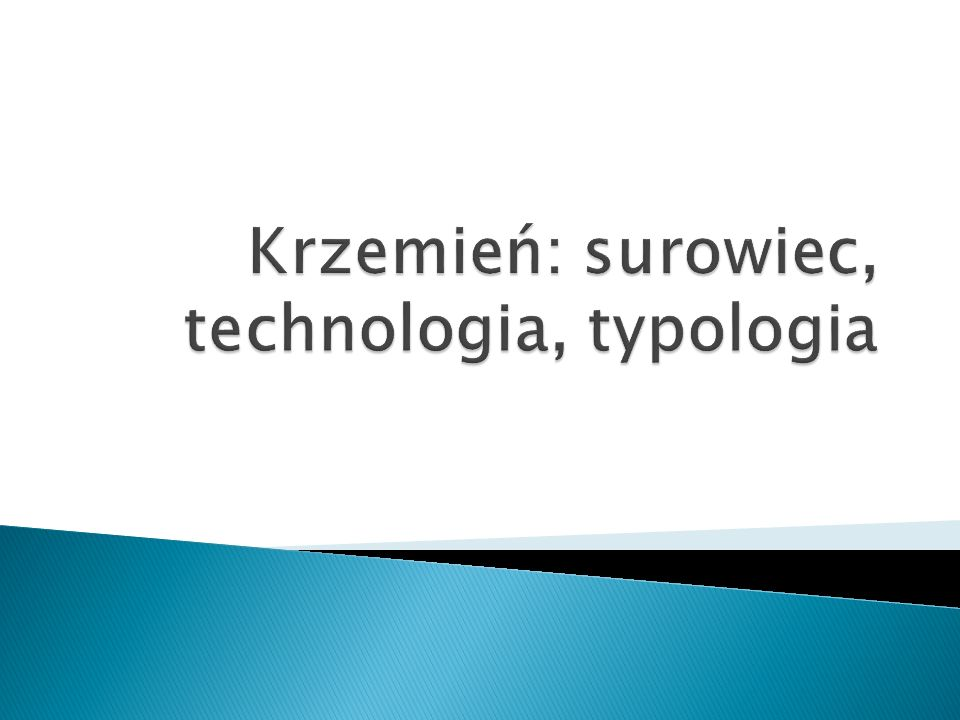 Krzemień: surowiec, technologia, typologia