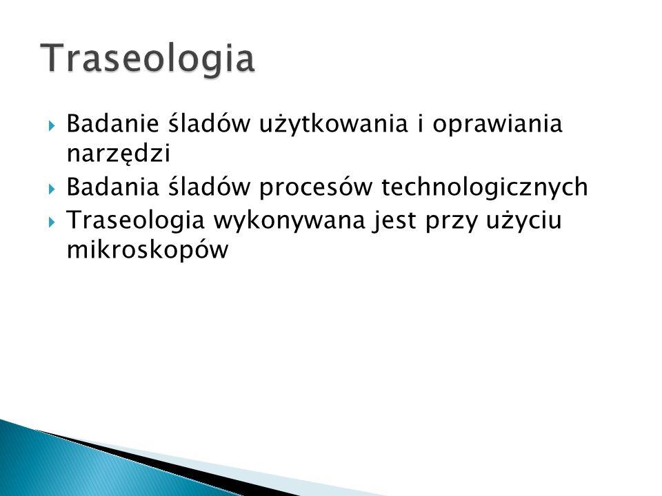 Traseologia Badanie śladów użytkowania i oprawiania narzędzi
