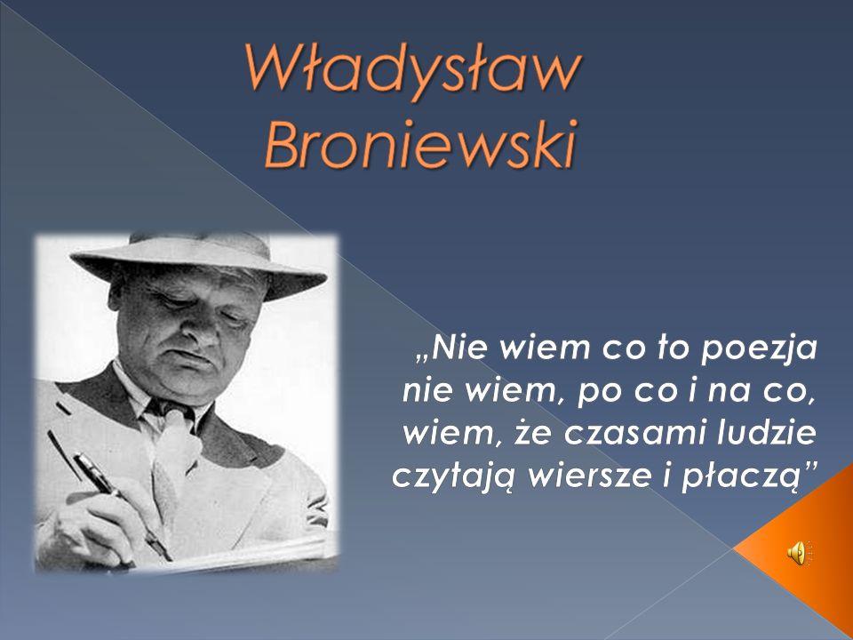 """Władysław Broniewski """"Nie wiem co to poezja nie wiem, po co i na co, wiem, że czasami ludzie czytają wiersze i płaczą"""