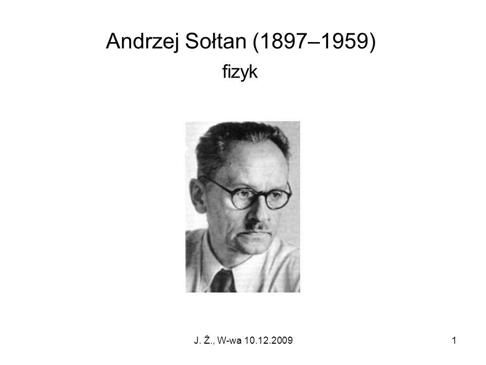Andrzej Sołtan (1897–1959) fizyk J. Ż., W-wa 10.12.2009