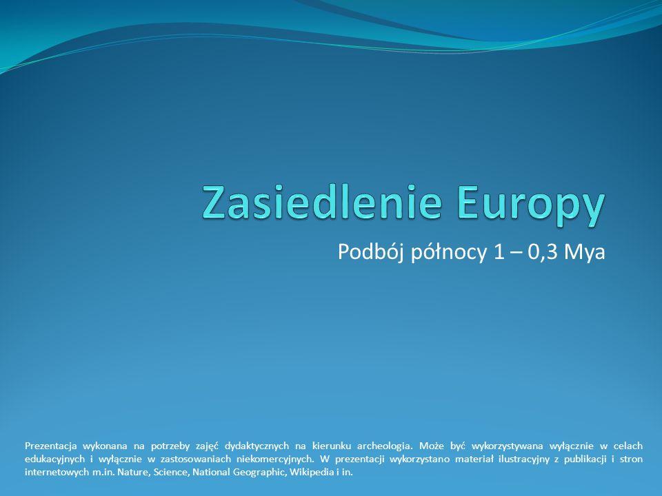 Zasiedlenie Europy Podbój północy 1 – 0,3 Mya