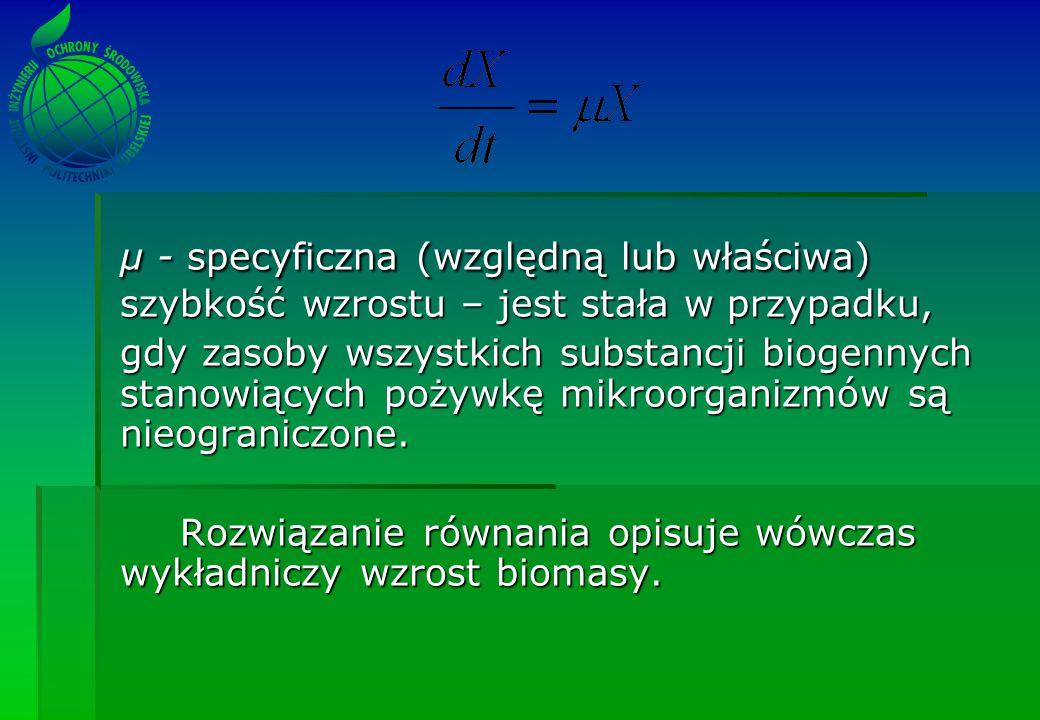 µ - specyficzna (względną lub właściwa) szybkość wzrostu – jest stała w przypadku,
