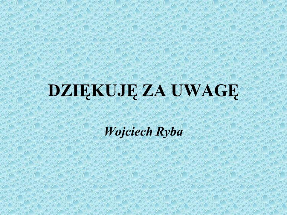 DZIĘKUJĘ ZA UWAGĘ Wojciech Ryba