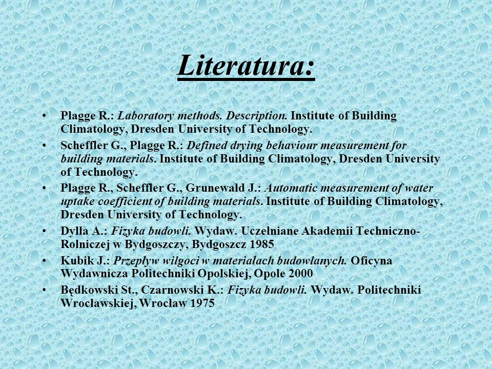 Literatura: Plagge R.: Laboratory methods. Description. Institute of Building Climatology, Dresden University of Technology.