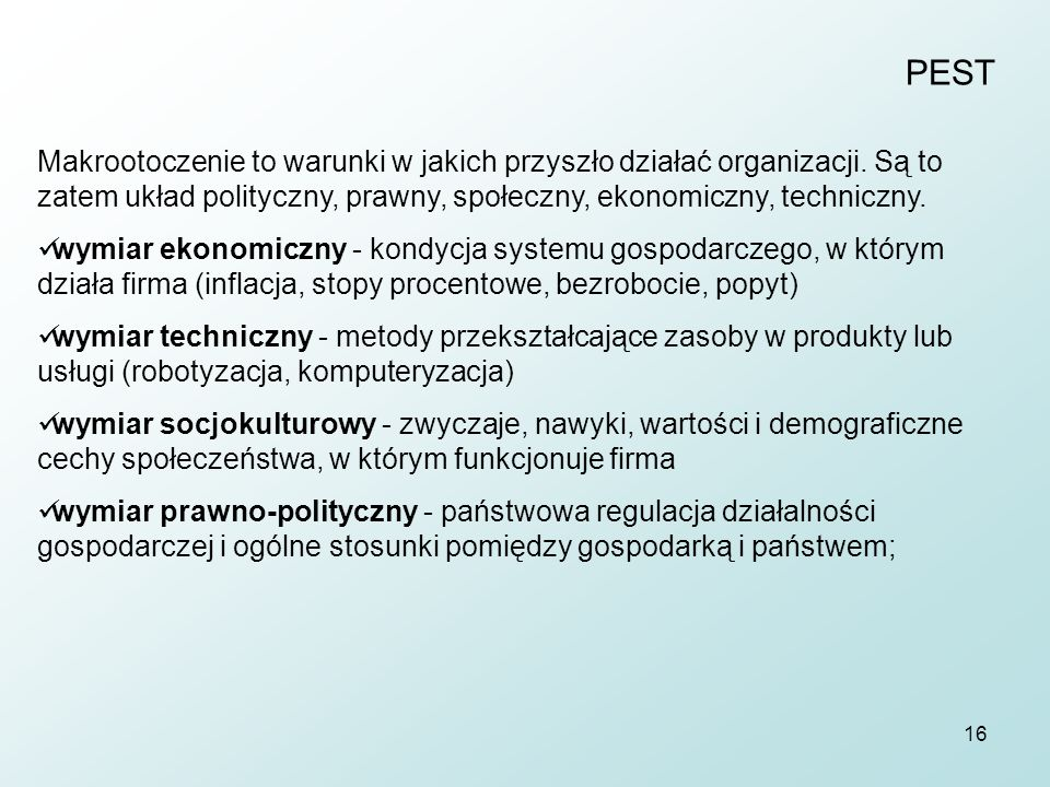 PEST Makrootoczenie to warunki w jakich przyszło działać organizacji. Są to zatem układ polityczny, prawny, społeczny, ekonomiczny, techniczny.