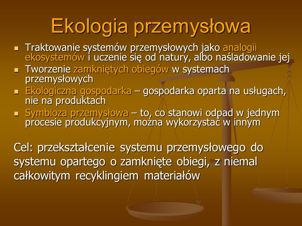 Ekologia przemysłowa Cel: przekształcenie systemu przemysłowego do