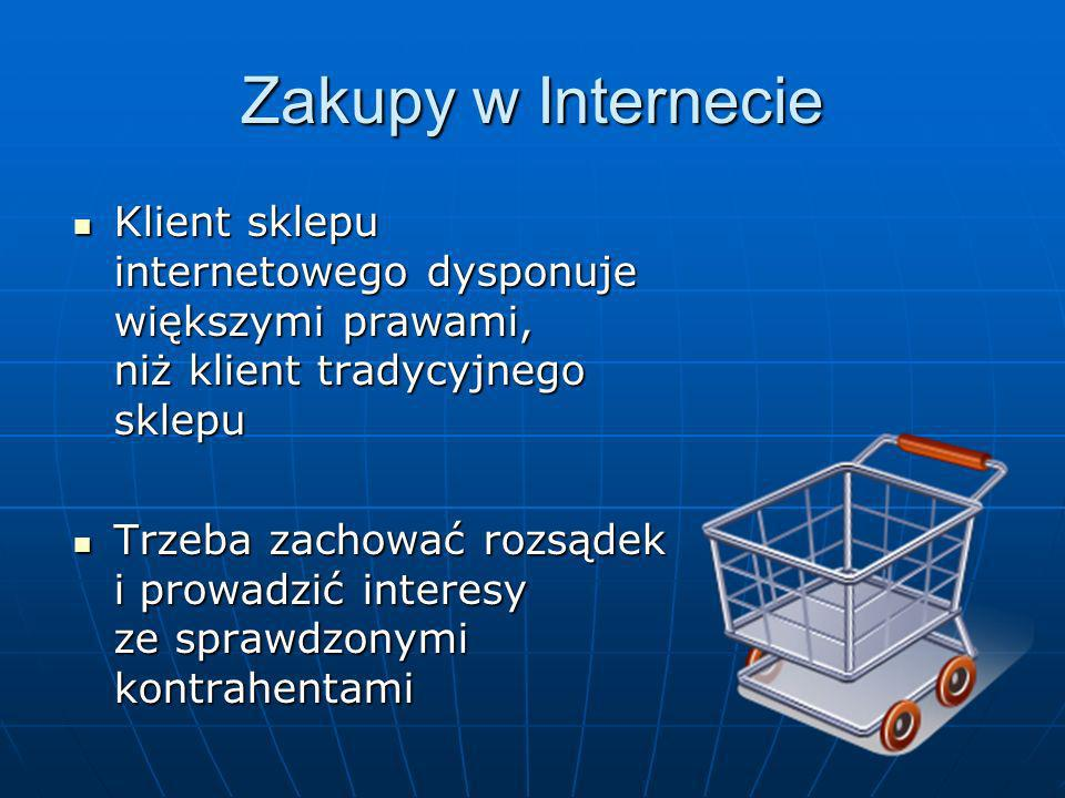 Zakupy w Internecie Klient sklepu internetowego dysponuje większymi prawami, niż klient tradycyjnego sklepu.