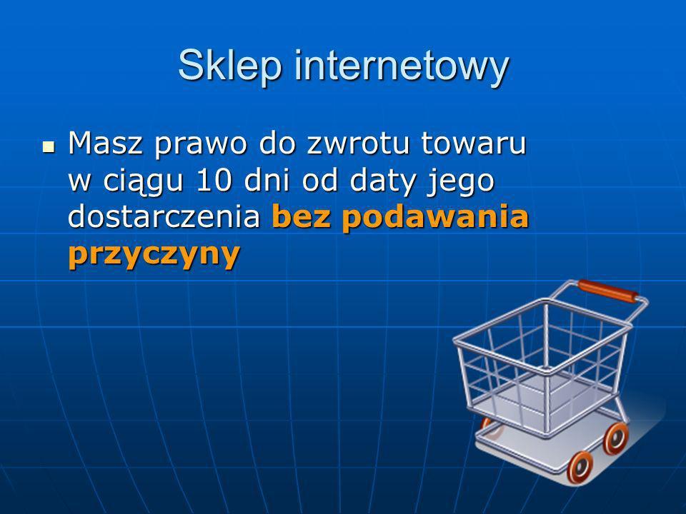 Sklep internetowyMasz prawo do zwrotu towaru w ciągu 10 dni od daty jego dostarczenia bez podawania przyczyny.