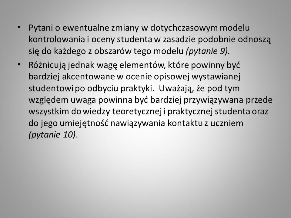 Pytani o ewentualne zmiany w dotychczasowym modelu kontrolowania i oceny studenta w zasadzie podobnie odnoszą się do każdego z obszarów tego modelu (pytanie 9).