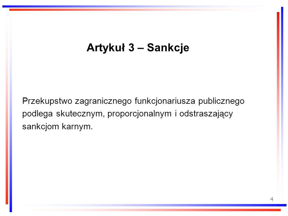 Artykuł 3 – Sankcje Przekupstwo zagranicznego funkcjonariusza publicznego. podlega skutecznym, proporcjonalnym i odstraszający.
