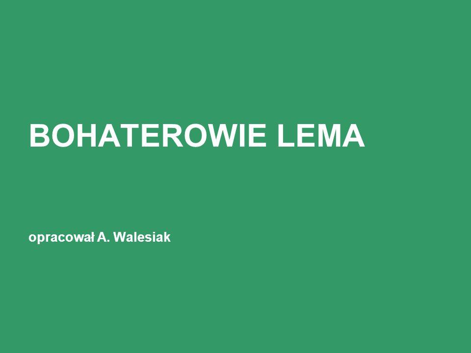 BOHATEROWIE LEMA opracował A. Walesiak