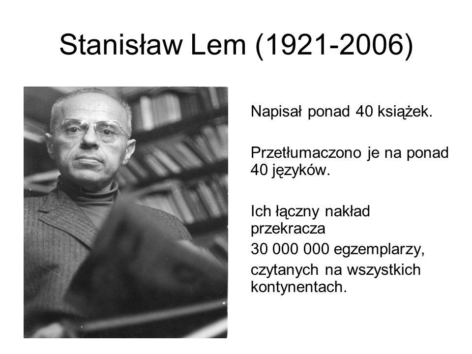 Stanisław Lem (1921-2006) Przetłumaczono je na ponad 40 języków.