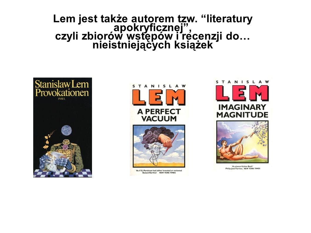 Lem jest także autorem tzw. literatury apokryficznej ,
