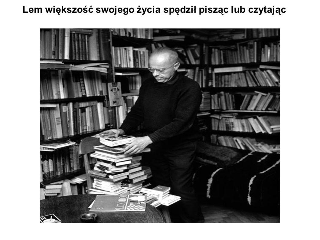 Lem większość swojego życia spędził pisząc lub czytając