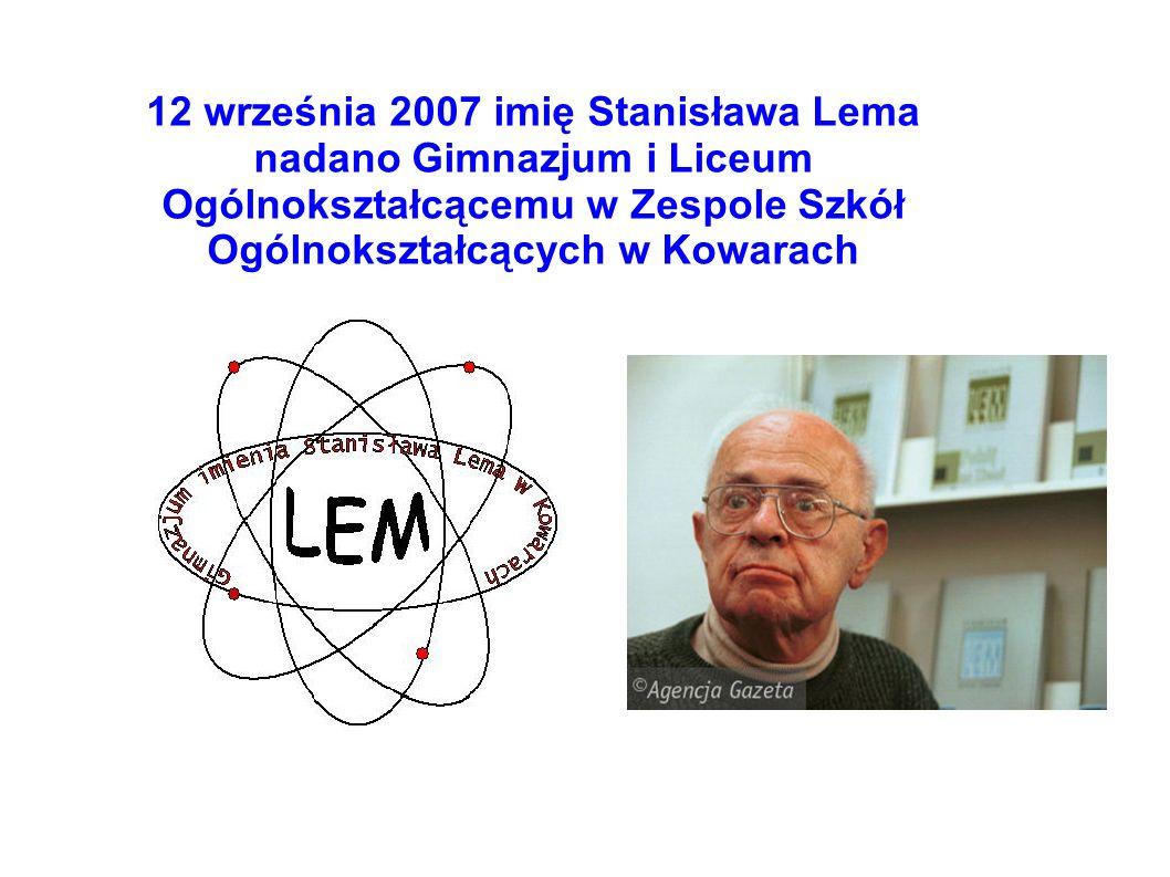 12 września 2007 imię Stanisława Lema nadano Gimnazjum i Liceum Ogólnokształcącemu w Zespole Szkół Ogólnokształcących w Kowarach