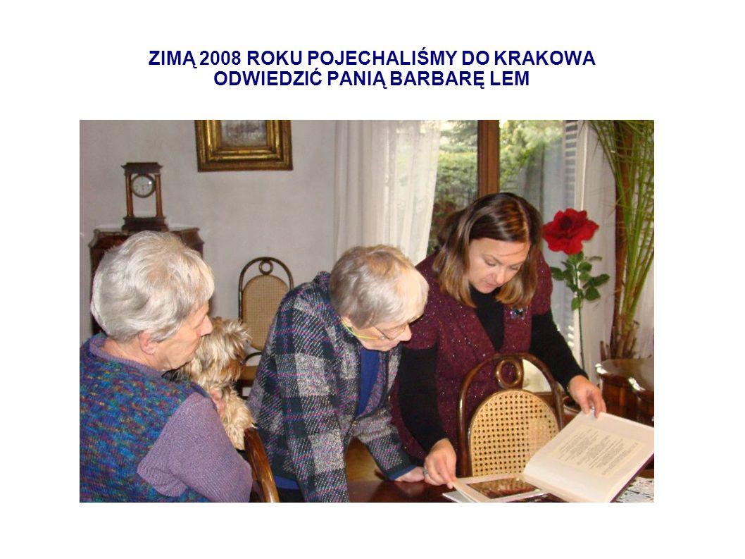 ZIMĄ 2008 ROKU POJECHALIŚMY DO KRAKOWA ODWIEDZIĆ PANIĄ BARBARĘ LEM