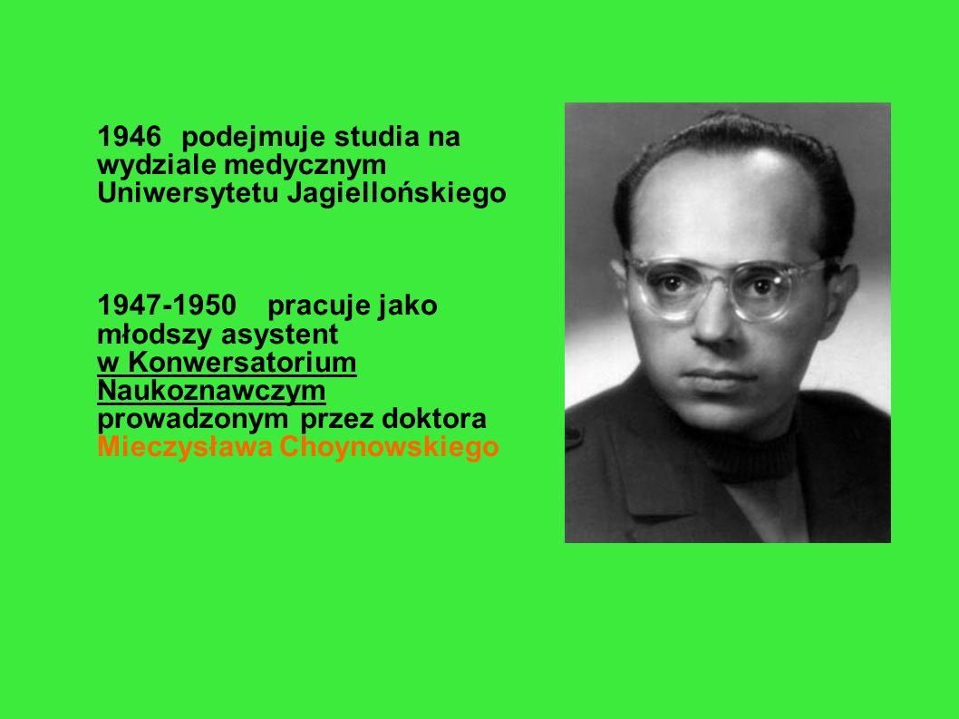 1946 podejmuje studia na wydziale medycznym Uniwersytetu Jagiellońskiego