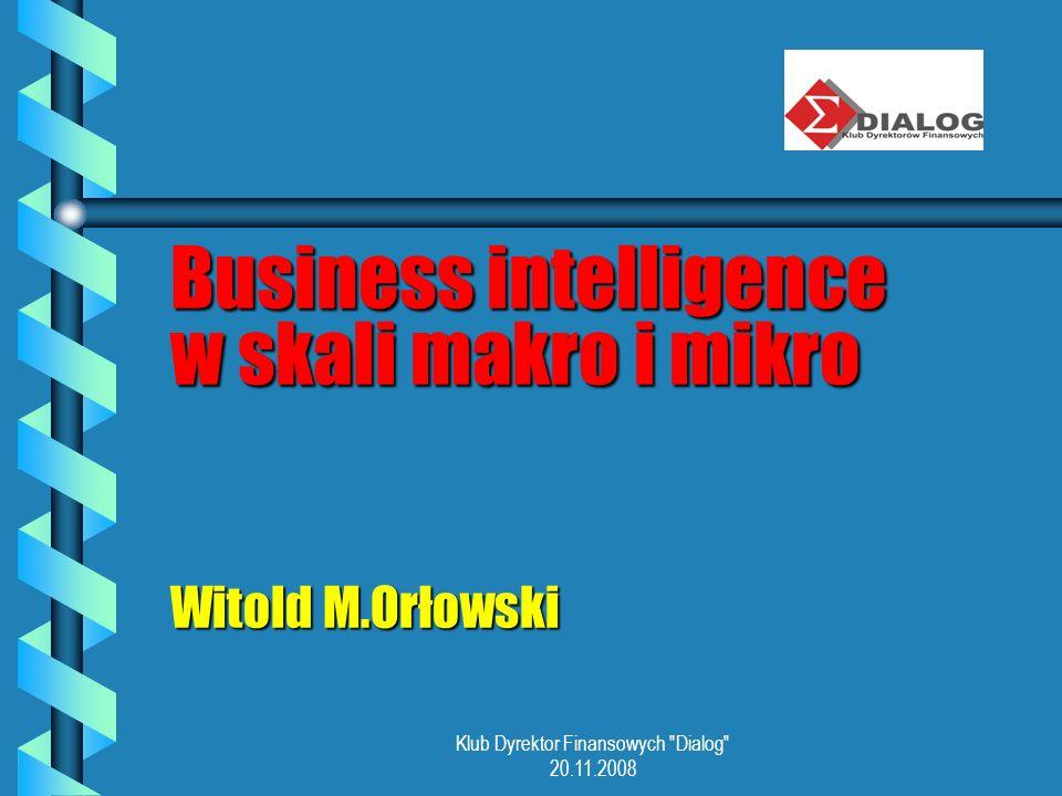 Business intelligence w skali makro i mikro Witold M.Orłowski