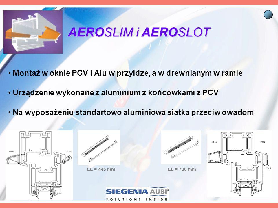 AEROSLIM i AEROSLOTMontaż w oknie PCV i Alu w przyldze, a w drewnianym w ramie. Urządzenie wykonane z aluminium z końcówkami z PCV.