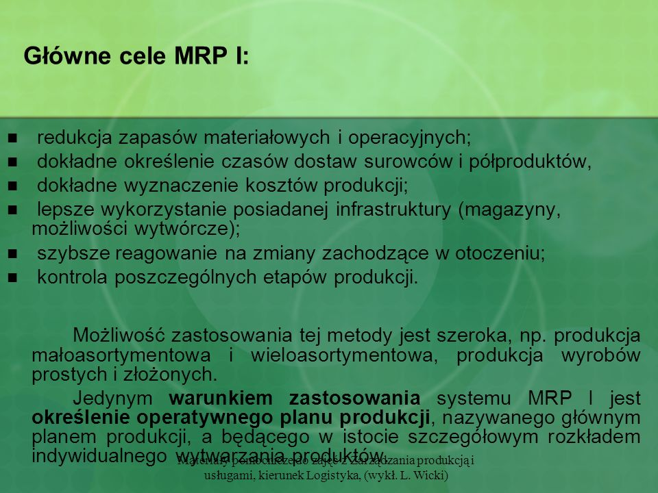 Główne cele MRP I: redukcja zapasów materiałowych i operacyjnych;