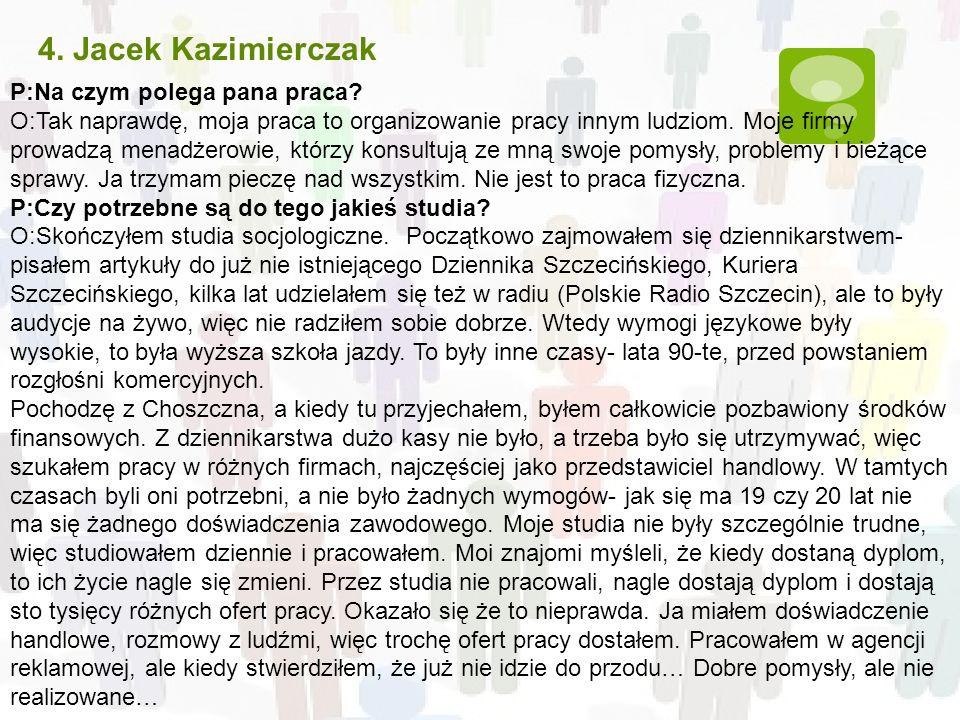 4. Jacek Kazimierczak P:Na czym polega pana praca