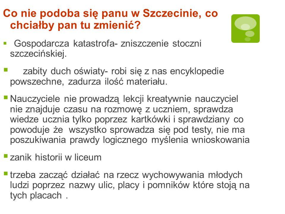 Co nie podoba się panu w Szczecinie, co chciałby pan tu zmienić