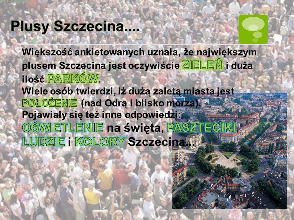 Plusy Szczecina.... Większość ankietowanych uznała, że największym plusem Szczecina jest oczywiście ZIELEŃ i duża ilość PARKÓW.